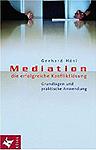 Mediation - die erfolgreiche Konfliktlösung. Grundlagen und praktische Anwendung.